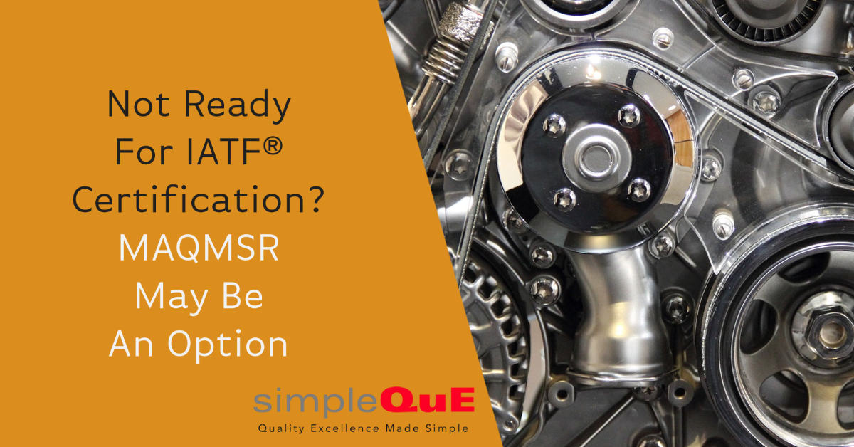 Not Ready For IATF 16949® Certification MAQMSR May Be An Option